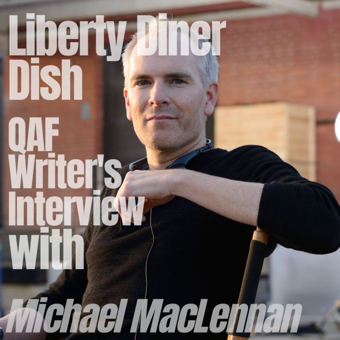 Interview with QAF Writer, Michael MacLennan Pt. 1